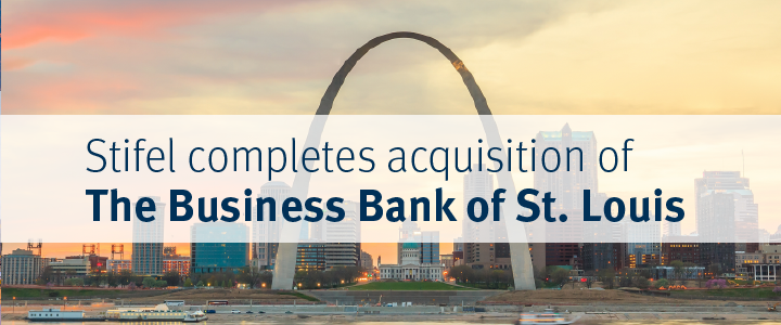 Stifel Completes Acquisition of Business Bancshares, Inc.